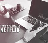 Mundo da Arte na Netflix
