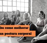 Saiba como melhorar a sua postura corporal