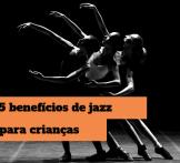 5 benefícios do Jazz para crianças de 06 a 12 anos